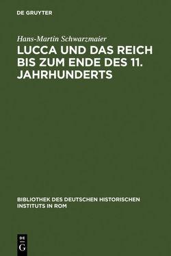 Lucca und das Reich bis zum Ende des 11. Jahrhunderts von Schwarzmaier,  Hans-Martin