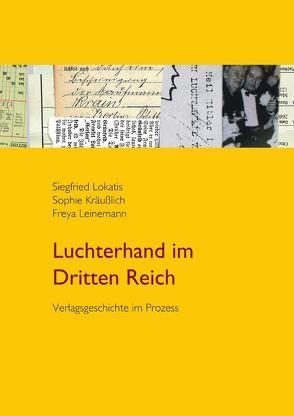 Luchterhand im Dritten Reich von Kräußlich,  Sophie, Leinemann,  Freya, Lokatis,  Siegfried