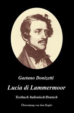 Lucia di Lammermoor: Italienisch/Deutsch von Donizetti,  Gaetano, Ziegler,  Jan