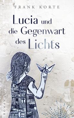 Lucia und die Gegenwart des Lichts von Korte,  Frank