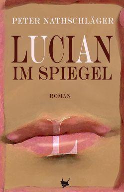 Lucian im Spiegel von Nathschlaeger,  Peter