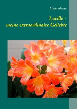 Lucille – meine extraordinaire Geliebte von Ahrens,  Albert