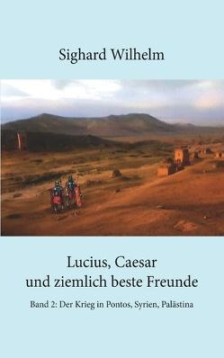 Lucius, Caesar und ziemlich beste Freunde Band II von Wilhelm,  Sighard