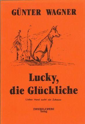 Lucky, die Glückliche von Wagner,  Günter, Wagner,  Julia