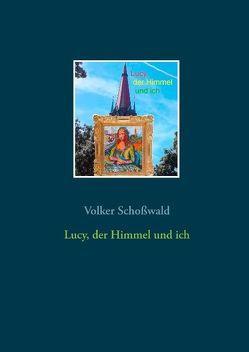 Lucy, der Himmel und ich von Schoßwald,  Volker