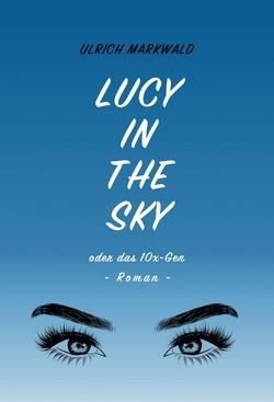 Lucy in the Sky oder das 10x-Gen von Markwald,  Ulrich