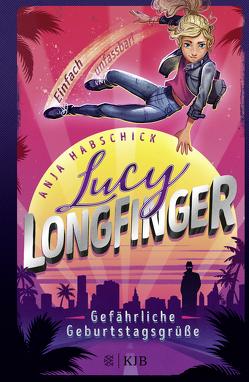 Lucy Longfinger – einfach unfassbar!: Gefährliche Geburtstagsgrüße von Habschick,  Anja