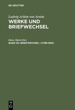 Ludwig Achim von Arnim: Werke und Briefwechsel / Briefwechsel I (1788-1801) von Härtl,  Heinz