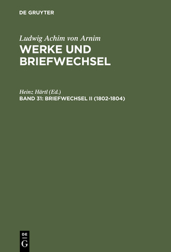 Ludwig Achim von Arnim: Werke und Briefwechsel / Briefwechsel II (1802-1804) von Härtl,  Heinz