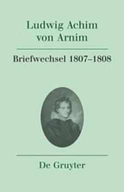 Ludwig Achim von Arnim: Werke und Briefwechsel / Briefwechsel IV (1807-1808) von Härtl,  Heinz