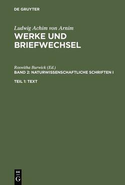 Ludwig Achim von Arnim: Werke und Briefwechsel / Naturwissenschaftliche Schriften I von Burwick,  Roswitha