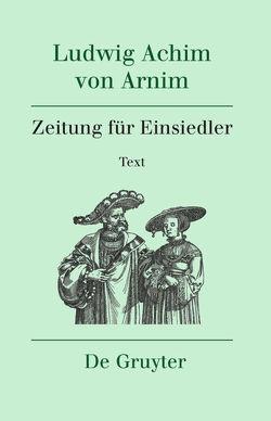 Ludwig Achim von Arnim: Werke und Briefwechsel / Zeitung für Einsiedler von Arnim,  Ludwig Achim von, Moering,  Renate