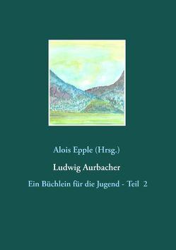 Ludwig Aurbacher von Epple,  Alois