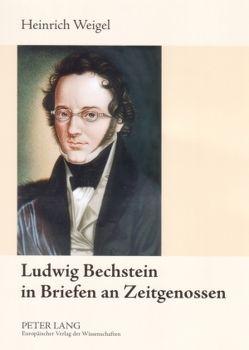 Ludwig Bechstein in Briefen an Zeitgenossen von Weigel,  Heinrich
