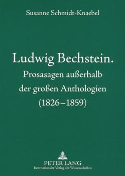 Ludwig Bechstein. Prosasagen außerhalb der großen Anthologien (1826-1859) von Schmidt-Knaebel,  Susanne