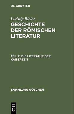 Ludwig Bieler: Geschichte der römischen Literatur / Die Literatur der Kaiserzeit von Bieler,  Ludwig