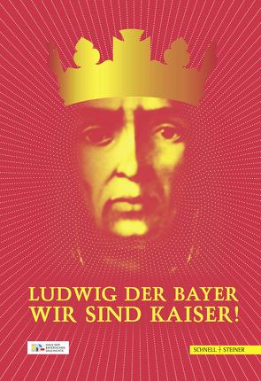 Ludwig der Bayer – Wir sind Kaiser! von Brockhoff,  Evamaria, Handle-Schubert,  Elisabeth, Jell,  Andreas Th., Six,  Barbara, Wolf,  Peter