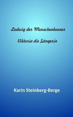 Ludwig der Menschenkenner – Viktoria die Sängerin von Steinberg-Berge,  Karin