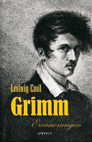 Ludwig Emil Grimm (Bruder von Jacob und Wilhelm Grimm) – Erinnerungen aus meinem Leben von Grimm,  Ludwig Emil, Stoll,  Adolf