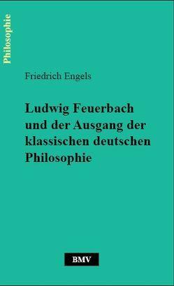 Ludwig Feuerbach und der Ausgang der klassischen deutschen Philosophie von Engels,  Friedrich