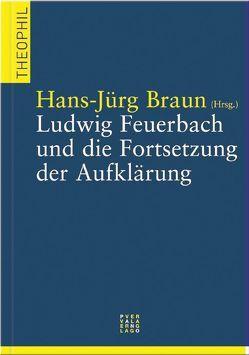Ludwig Feuerbach und die Fortsetzung der Aufklärung von Braun,  Hans J
