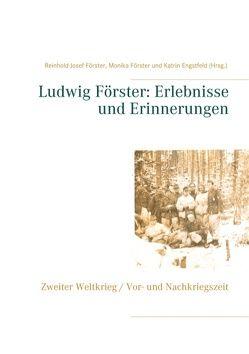 Ludwig Förster: Erlebnisse und Erinnerungen von Engstfeld,  Katrin, Förster,  Monika, Förster,  Reinhold Josef