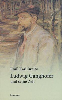 Ludwig Ganghofer und seine Zeit von Braito,  Emil Karl