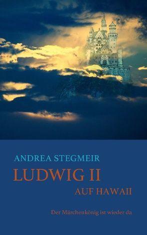 Ludwig II. auf Hawaii von Stegmeir,  Andrea