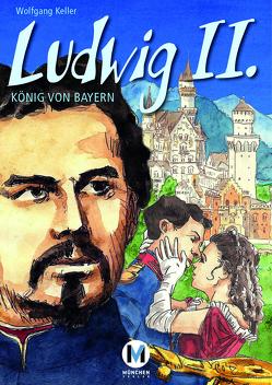 Ludwig II. – König von Bayern von Keller,  Wolfgang