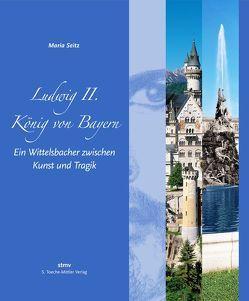 Ludwig II – König von Bayern von Seitz,  Maria