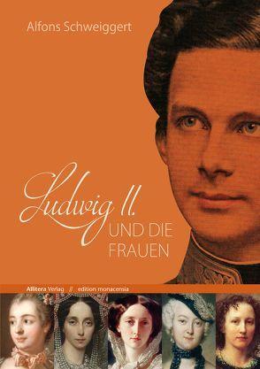 Ludwig II. und die Frauen von Schweiggert,  Alfons