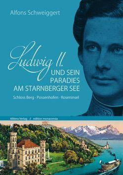 Ludwig II. und sein Paradies am Starnberger See von Schweiggert,  Alfons
