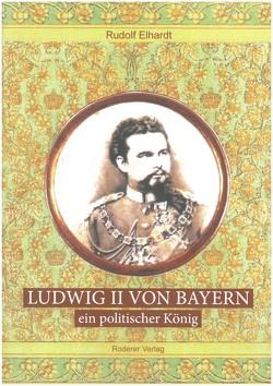Ludwig II. von Bayern – ein politischer König von Rudolf,  Elhardt
