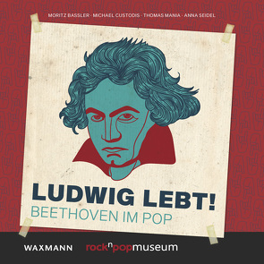 Ludwig lebt! von Baßler,  Moritz, Custodis,  Michael, Mania,  Thomas, Seidel,  Anna