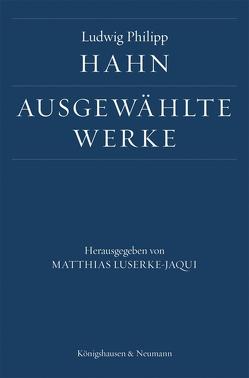 Ludwig Philipp Hahn. Ausgewählte Werke von Hahn,  Ludwig Philipp, Luserke-Jaqui,  Matthias