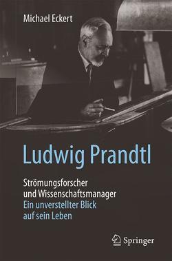 Ludwig Prandtl – Strömungsforscher und Wissenschaftsmanager von Eckert,  Michael