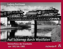 Ludwig Rotthowe: Auf Schienen durch Westfalen von Ebel,  Jürgen U.