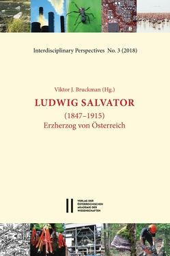 Ludwig Salvator (1847 – 1915) von Bruckman,  Viktor, Bruckman,  Viktor J., Bruckmüller,  Ernst, Gerzabek,  Martin H, Glatzel,  Gerhard, Popp,  Marianne, Winiwarter,  Verena