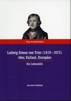 Ludwig Simon von Trier (1819-1872). 48er, Exilant, Europäer von Bodsch,  Ingrid, Fachbach,  Jens