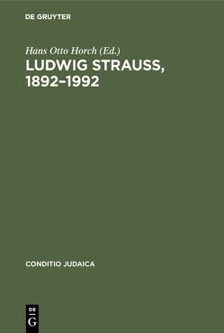 Ludwig Strauß 1892-1992 von Horch,  Hans Otto