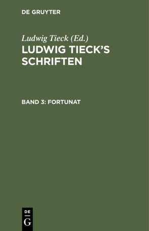 Ludwig Tieck's Schriften / Fortunat von Tieck,  Ludwig