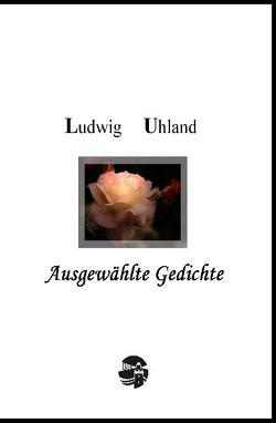 Ludwig Uhland: Ausgewählte Gedichte von Uhland,  Ludwig
