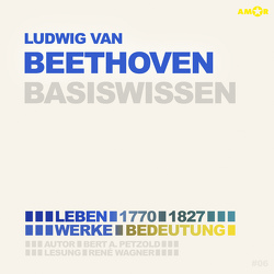 Ludwig van Beethoven (2 CDs) – Basiswissen von Petzold,  Bert Alexander, Wagner,  René