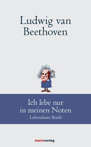 Ludwig van Beethoven: Ich lebe nur in meinen Noten von Schmidt,  Andreas Udo, van Beethoven,  Ludwig