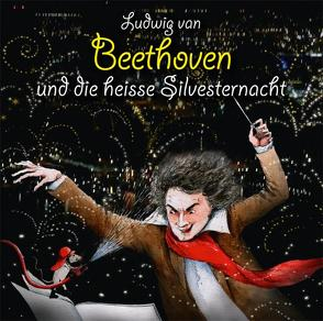 Ludwig van Beethoven und die heisse Silvesternacht von Heusinger,  Heiner, Rübenacker,  Thomas, Unzner,  Christa, Vonau,  Michael, Wachholz,  Gero