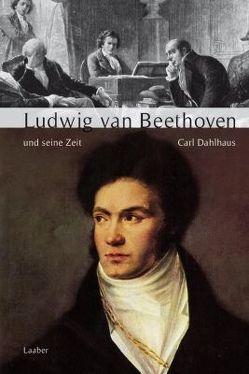 Ludwig van Beethoven und seine Zeit von Dahlhaus,  Carl