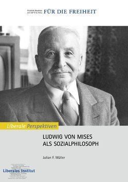 Ludwig von Mises als Sozialphilosoph von Liberales Institut, Müller,  Julian F.