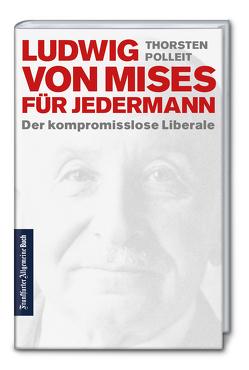 Ludwig von Mises für jedermann: Der kompromisslose Liberale von Polleit,  Thorsten
