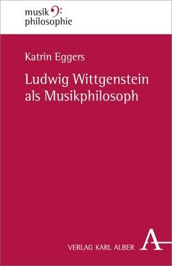 Ludwig Wittgenstein als Musikphilosoph von Eggers,  Katrin