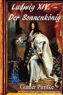 Ludwig XIV. – Der Sonnenkönig von Pirntke,  Gunter